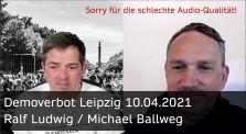 Ralf Ludwig & Michael Ballweg zum Demo-Verbot in Leipzig / 10.04.2021 by Rechtliche Themen